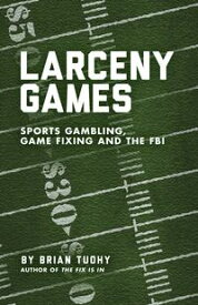 Larceny GamesSports Gambling, Game Fixing and the FBI【電子書籍】[ Brian Tuohy ]