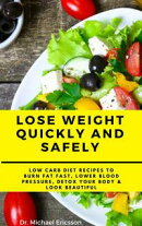Lose Weight Quickly and Safely: Low Carb Diet Recipes to Burn Fat Fast, Lower Blood Pressure, Detox Your Bod…