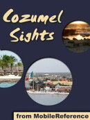 Cozumel Sights: a travel guide to the main attractions in Cozumel, Mexico (Mobi Sights)