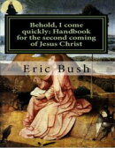 Behold, I Come Quickly: Handbook for the Second Coming of Jesus Christ