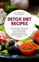 Detox Diet Recipes: Detox Diet Recipes to Lose Weight Fast, Prevent Diseases, Boost Metabolism & Feel Great