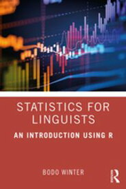 Statistics for Linguists: An Introduction Using R【電子書籍】[ Bodo Winter ]