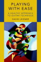 Playing with EaseA Healthy Approach to Guitar Technique【電子書籍】[ David Leisner ]