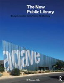 The New Public LibraryDesign Innovation for the Twenty-First Century【電子書籍】[ R. Thomas Hille ]