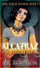 Alcatraz The Restored Pearl- Book 7 in Love, God & Tattoos series