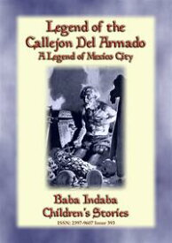 LEGEND OF THE CALLEJ?N DEL ARMADO - an old legend of Mexico CityBaba Indaba's Children's Stories - Issue 393【電子書籍】[ Anon E. Mouse ]