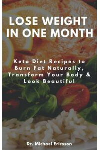 LoseWeightinOneMonth:KetoDietRecipestoBurnFatNaturally,TransformYourBody&LookBeautiful