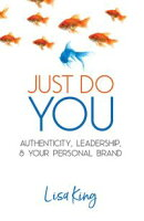 Just Do You; Authenticity, Leadership, and Your Personal Brand