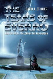 Tears of EverroJedaf of Dolfi, 7th Lord of the Red Dragon【電子書籍】[ David A. Stuhler ]