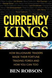 Currency Kings: How Billionaire Traders Made their Fortune Trading Forex and How You Can Too【電子書籍】[ Ben Robson ]
