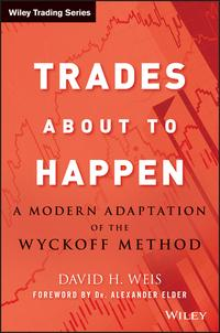 Trades About to HappenA Modern Adaptation of the Wyckoff Method【電子書籍】[ David H. Weis ]