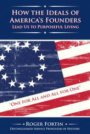 How the Ideals of America's Founders Lead Us to Purposeful Living【電子書籍】[ Roger Fortin ]