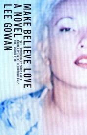 Make Believe Love【電子書籍】[ Lee Gowan ]