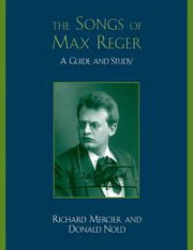 The Songs of Max RegerA Guide and Study【電子書籍】[ Richard Mercier ]