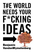The World Needs Your F*cking Ideas