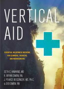 Vertical Aid: Essential Wilderness Medicine for Climbers, Trekkers, and Mountaineers