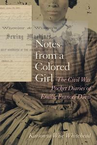 Notes from a Colored GirlThe Civil War Pocket Diaries of Emilie Frances Davis【電子書籍】[ Karsonya Wise Whitehead ]
