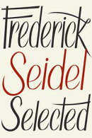 Frederick Seidel Selected Poems