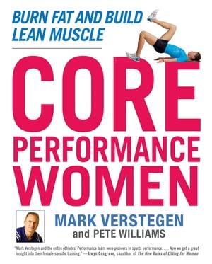 Core Performance WomenBurn Fat and Build Lean Muscle【電子書籍】[ Mark Verstegen ]
