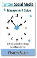Twitter Social Media Management Guide (How to Setup Automatic Tweets with Images that Post Whenever You Want…