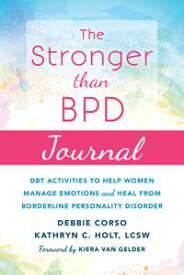 The Stronger Than BPD JournalDBT Activities to Help Women Manage Emotions and Heal from Borderline Personality Disorder【電子書籍】[ Debbie Corso, BSc ]