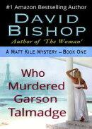 Who Murdered Garson Talmadge, A Matthew Kile Mystery