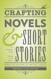 Crafting Novels & Short Stories The Complete Guide to Writing Great Fiction【電子書籍】