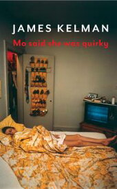 Mo Said She Was Quirky A Novel【電子書籍】[ James Kelman ]