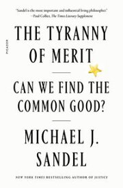 The Tyranny of Merit What's Become of the Common Good?【電子書籍】[ Michael J. Sandel ]