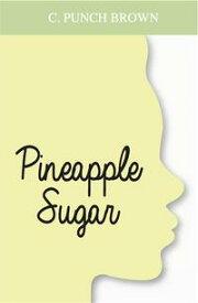 Pineapple Sugar【電子書籍】[ C.P. Brown ]