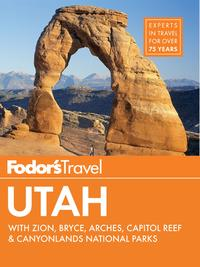 Fodor'sUtahwithZion,BryceCanyon,Arches,CapitolReef&CanyonlandsNationalParks