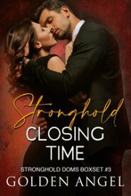 Stronghold: Closing Time Stronghold Doms Boxset, #3【電子書籍】[ Golden Angel ]