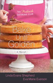 Bake Until Golden (The Potluck Catering Club Book #3)A Novel【電子書籍】[ Linda Evans Shepherd ]