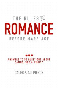 The Rules of Romance Before MarriageAnswers to 50 Questions About Dating, Sex and Purity【電子書籍】[ Caleb Pierce ]