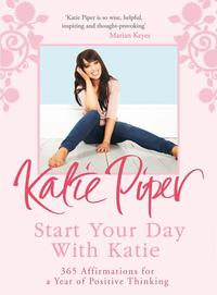 Start Your Day With Katie365 Affirmations for a Year of Positive Thinking【電子書籍】[ Katie Piper ]