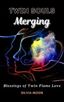 Twin Souls Merging: The Blessings of Twin Flame Love