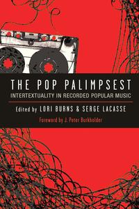 The Pop PalimpsestIntertextuality in Recorded Popular Music【電子書籍】[ Lori Burns ]