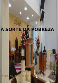 A Sorte Da Pobreza【電子書籍】[ Pr.Elias Fran?a De Almeida ]