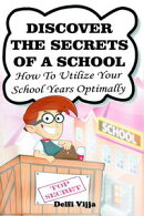 Discover The Secrets Of A School: How to Utilize Your School Years Optimally