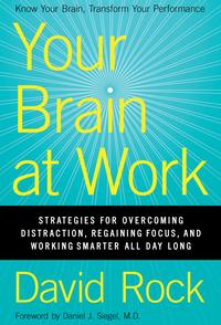 Your Brain at WorkStrategies for Overcoming Distraction, Regaining Focus, and Working Smarter All Day Long【電子書籍】[ David Rock ]