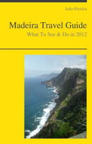 Madeira (Portugal) Travel Guide - What To See & Do