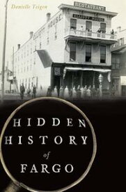 Hidden History of Fargo【電子書籍】[ Danielle Teigen ]