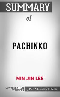 Summary of Pachinko by Min Jin Lee   Conversation Starters
