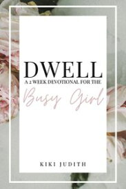 Dwell: A Two Week Devotional for the Busy Girl【電子書籍】[ Kiki Judith ]