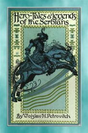 HERO TALES AND LEGENDS OF THE SERBIANS - over 80 Serbian tales and legends【電子書籍】[ Anon E. Mouse ]