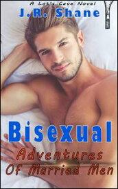Bisexual Adventures of Married Men【電子書籍】[ J.R. Shane ]