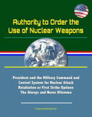Authority to Order the Use of Nuclear Weapons: President and the Military Command and Control System for Nuc…