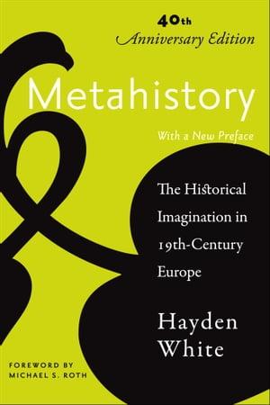 MetahistoryThe Historical Imagination in Nineteenth-Century Europe【電子書籍】[ Hayden White ]