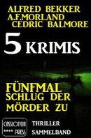 Fünfmal schlug der Mörder zu: 5 Krimis