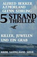 5 Strand Thriller: Killer, Juwelen und ein Grab - Krimi Sammelband 5004